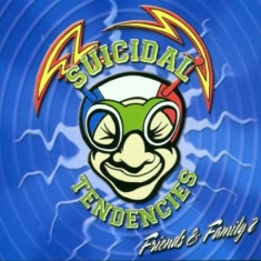 Suicidal Tendencies - Friends And Family 2