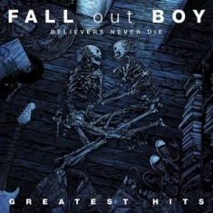 Fall Out Boy - Believers Never Die - Greatest
