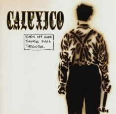 Calexico - Even My Sure Things Fall Through