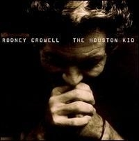 Rodney Crowell - Houston Kid