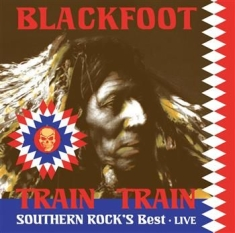 Blackfoot - Live - Train Train-Southern Rock's