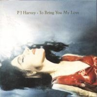 PJ Harvey - To Bring You Love