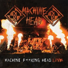 Machine Head - Machine Fucking Head Live