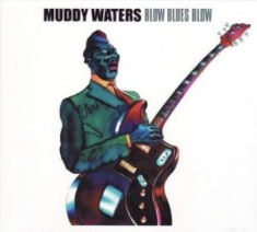 Waters Muddy - Blow Blues Blow