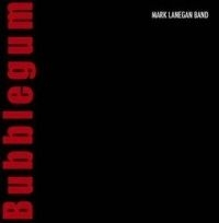 Lanegan Mark - Bubblegum