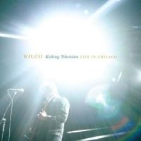 Wilco - Kicking Television, Live In Ch