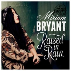 Bryant Miriam - Raised In Rain