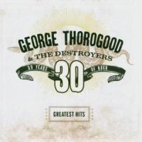 George Thorogood And The Destroyers - Greatest Hits