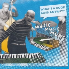 Musicmusicmusic - What's A Good Boss Anyway?