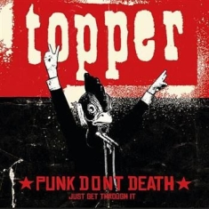 Topper - Punk Dont Death Just Get Through It