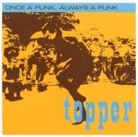 Topper - Once A Punk Always A Punk
