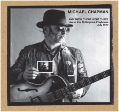 Michael Chapman - And Then, There Were Three