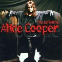 Alice Cooper - The Definitive Alice Cooper