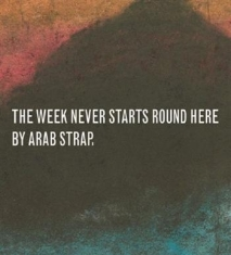 Arab Strap - Week Never Starts Round Here- Delux