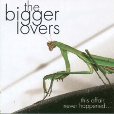 Bigger Lovers - This Affair Never Happend...And Her