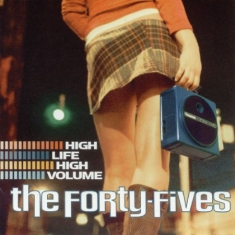 Forty-Fives - High Life-High Volume