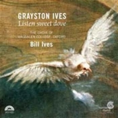 Ives, Grayston - Listen Sweet Dove - Choral Mus