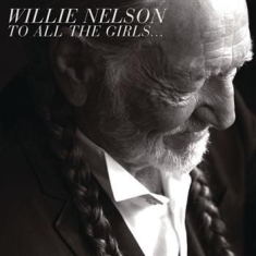 NELSON WILLIE - To All The Girls...