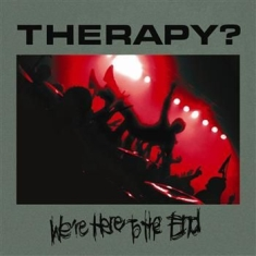 Therapy? - We're Here To The End  (2 Cd)