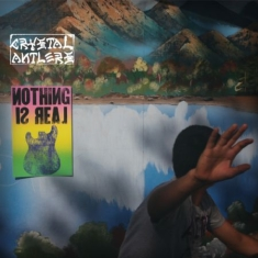 Crystal Antlers - Nothing Is Real