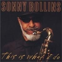 Rollins Sonny - This Is What I Do