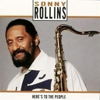 Rollins Sonny - Here's To The People