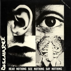 Discharge - Hear Nothing See Nothing Say Nothin