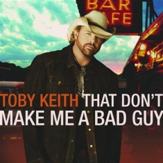 Toby Keith - That Don't Make Me A Bad Guy