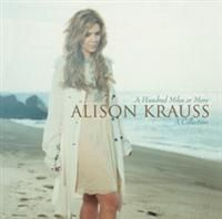 Alison Krauss - Hundred Miles Or More