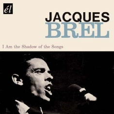Brel Jacques - I Am The Shadow Of The Songs