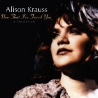 Alison Krauss - Now That I've Found You - Coll
