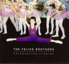 Felice Brothers - Celebration, Florida