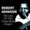 Robert Johnson - Last Of The Great Blues Singers