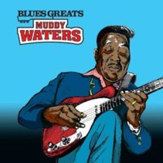 Waters Muddy - Blues Greats