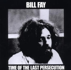 Fay Bill - Time Of The Last Persecution