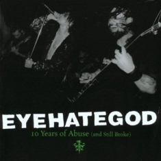 Eyehategod - 10 Years Of Abuse And Still Br