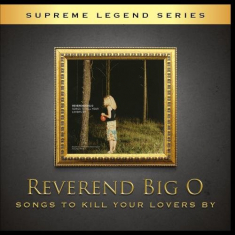 REVEREND BIG O - Songs To Kill Your Lovers By