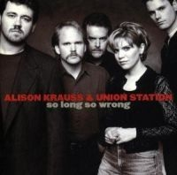 Alison Krauss, Union Station - So Long So Wrong