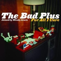 Bad Plus - For All I Care
