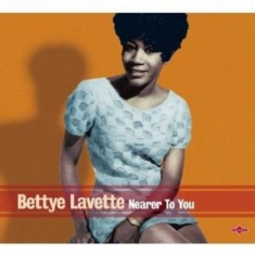 Lavette bettye - Nearer To You