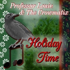 Professor  Louie & The Crowmatix - Holiday Time
