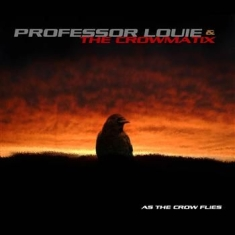 Professor  Louie & The Crowmatix - As The Crow Flies