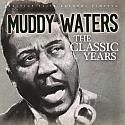 Waters Muddy - Classic Years