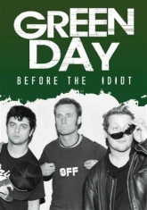 Green Day - Before The Idiot (Dvd Documentary)