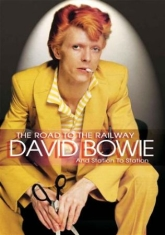 Bowie David - Road To The Railway (Dvd Documentar