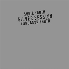 Sonic Youth - Silver Session